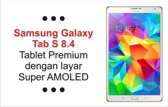 Review, Harga & Spesifikasi Samsung Galaxy Tab S 8.4